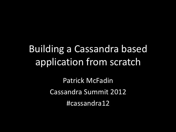 Building a Cassandra based application from scratch        Patrick McFadin    Cassandra Summit 2012         #cassandra12