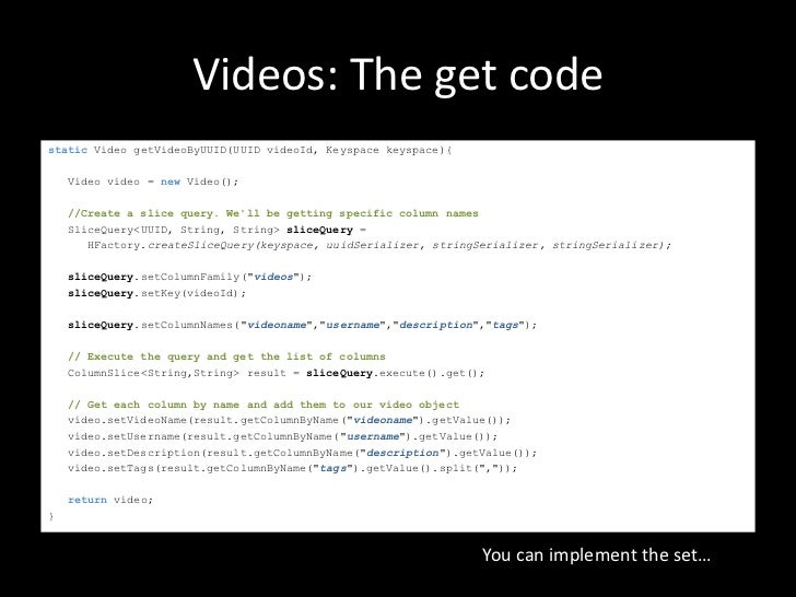 Videos: The get codestatic Video getVideoByUUID(UUID videoId, Keyspace keyspace){    Video video = new Video();    //Creat...
