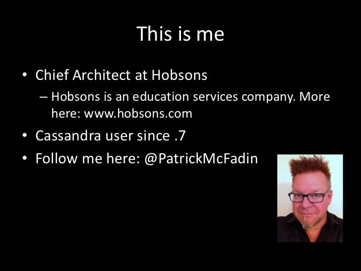 This is me• Chief Architect at Hobsons  – Hobsons is an education services company. More    here: www.hobsons.com• Cassand...