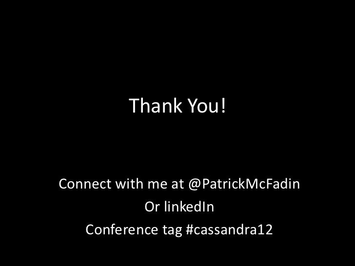 Thank You!Connect with me at @PatrickMcFadin            Or linkedIn   Conference tag #cassandra12