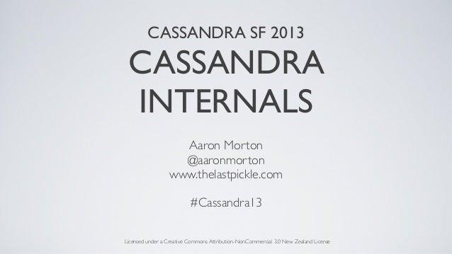 CASSANDRA SF 2013CASSANDRAINTERNALSAaron Morton@aaronmortonwww.thelastpickle.com#Cassandra13Licensed under a Creative Comm...