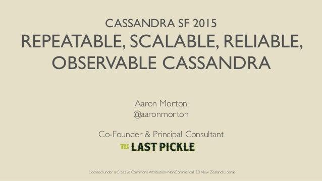 CASSANDRA SF 2015 REPEATABLE, SCALABLE, RELIABLE, OBSERVABLE CASSANDRA Aaron Morton @aaronmorton Co-Founder & Principal Co...