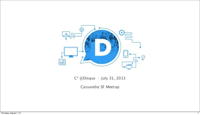 C* @Disqus · July 31, 2013 Cassandra SF Meetup 1Thursday, August 1, 13