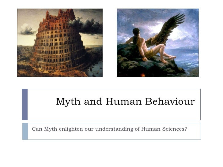 Myth and Human Behaviour Can Myth enlighten our understanding of Human Sciences?