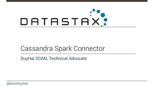 @doanduyhai Cassandra Spark Connector DuyHai DOAN, Technical Advocate