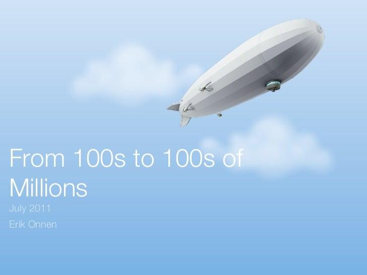 From 100s to 100s ofMillionsJuly 2011Erik Onnen