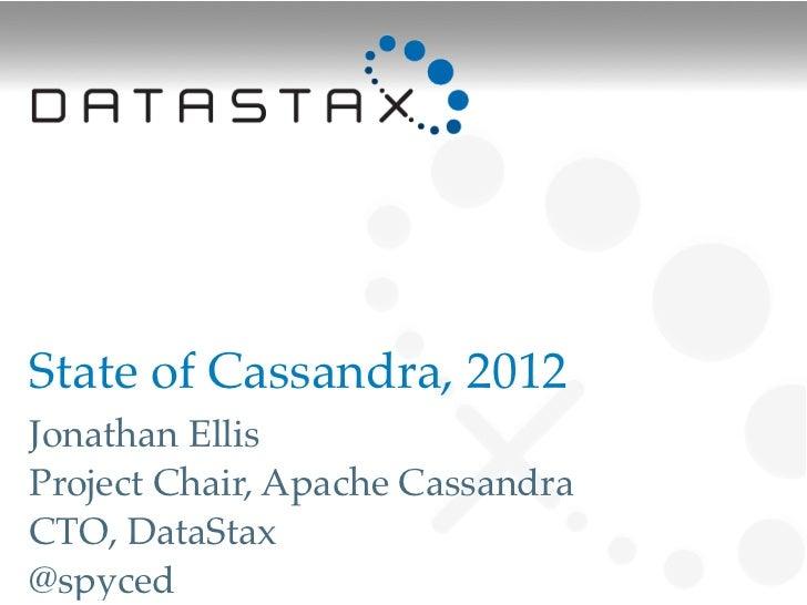 State of Cassandra, 2012Jonathan EllisProject Chair, Apache CassandraCTO, DataStax@spyced