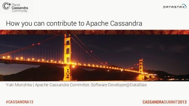 #CASSANDRA13Yuki Morishita   Apache Cassandra Committer, Software Developer@DataStaxHow you can contribute to Apache Cassa...