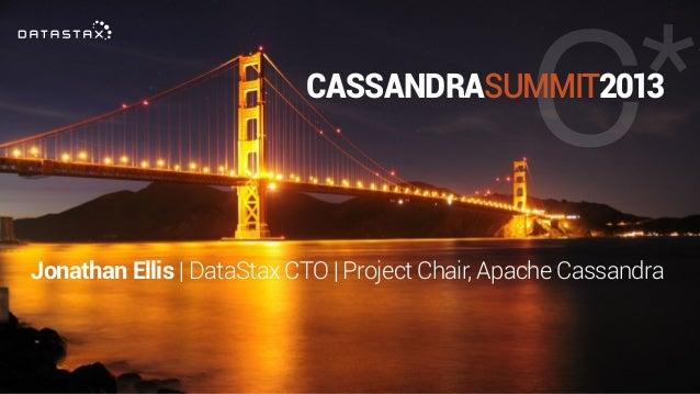 CASSANDRASUMMIT2013Jonathan Ellis   DataStax CTO   Project Chair, Apache Cassandra