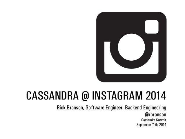 CASSANDRA @ INSTAGRAM 2014  Rick Branson, Software Engineer, Backend Engineering  @rbranson  Cassandra Summit  September 1...