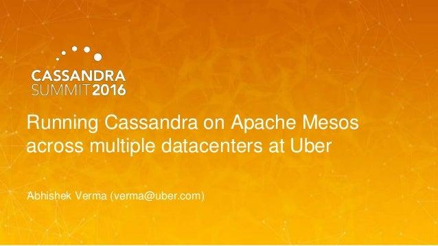 Running Cassandra on Apache Mesos across multiple datacenters at Uber Abhishek Verma (verma@uber.com)