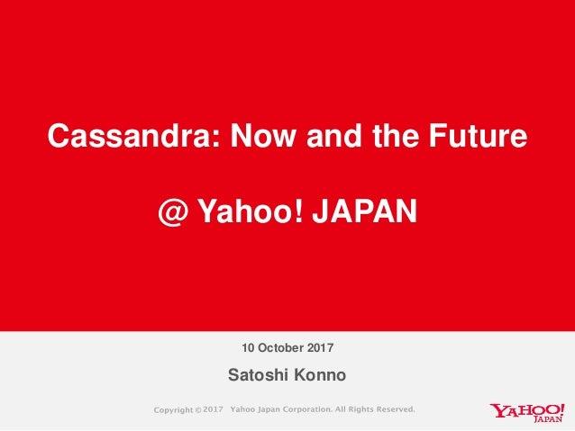 Satoshi Konno Cassandra: Now and the Future @ Yahoo! JAPAN 10 October 2017