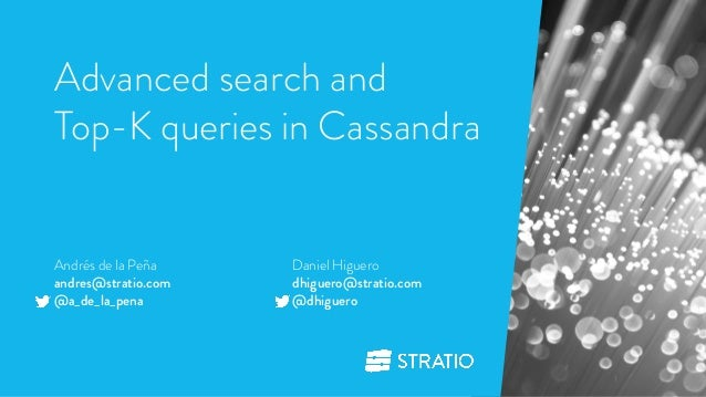 Advanced search and  Top-K queries in Cassandra  1  Daniel Higuero  dhiguero@stratio.com  @dhiguero  Andrés de la Peña  an...