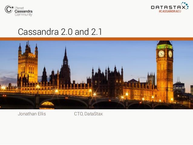 #CASSANDRAEU  Cassandra 2.0 and 2.1  Jonathan Ellis  CTO, DataStax