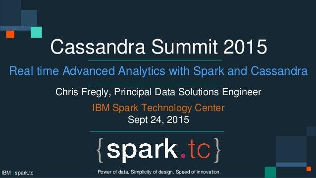 IBM | spark.tc Cassandra Summit 2015 Real time Advanced Analytics with Spark and Cassandra Chris Fregly, Principal Data So...