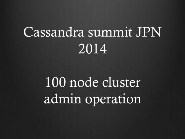 Cassandra summit JPN 2014 100 node cluster admin operation