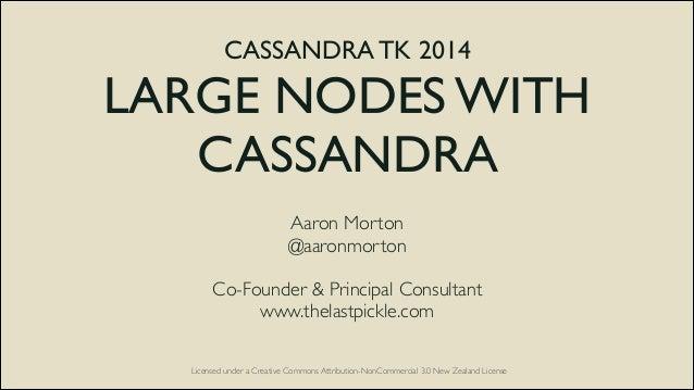 CASSANDRA TK 2014   LARGE NODES WITH CASSANDRA  Aaron Morton  @aaronmorton  !  Co-Founder & Principal Consultant  www...