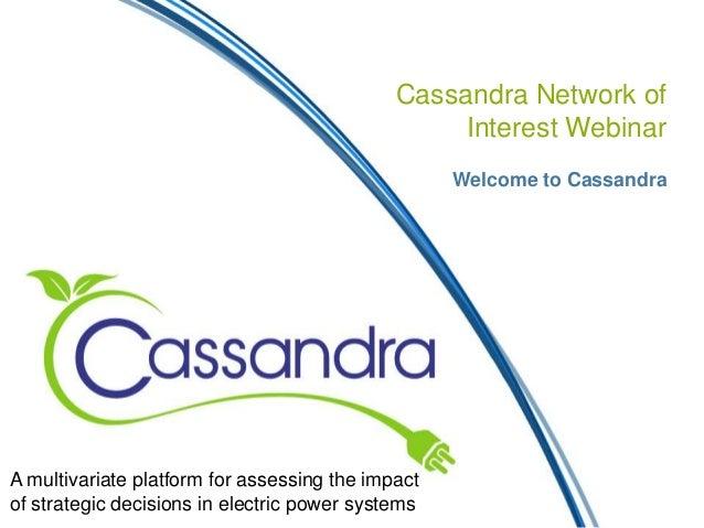 Cassandra Network ofInterest WebinarWelcome to CassandraA multivariate platform for assessing the impactof strategic decis...