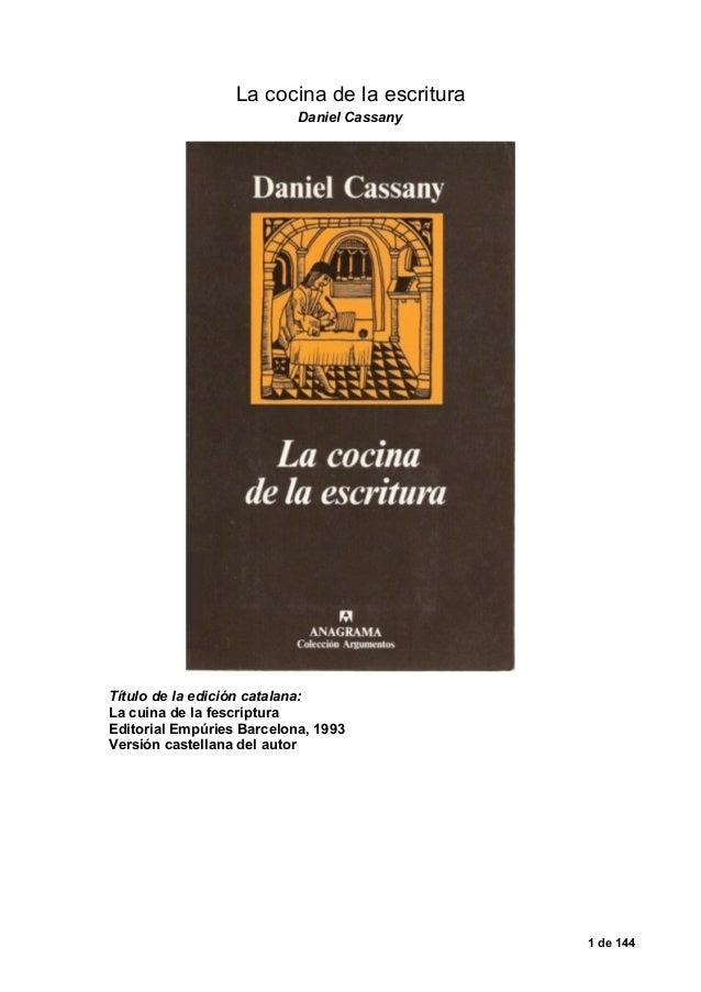 La cocina de la escrituraDaniel CassanyTítulo de la edición catalana:La cuina de la fescripturaEditorial Empúries Barcelon...