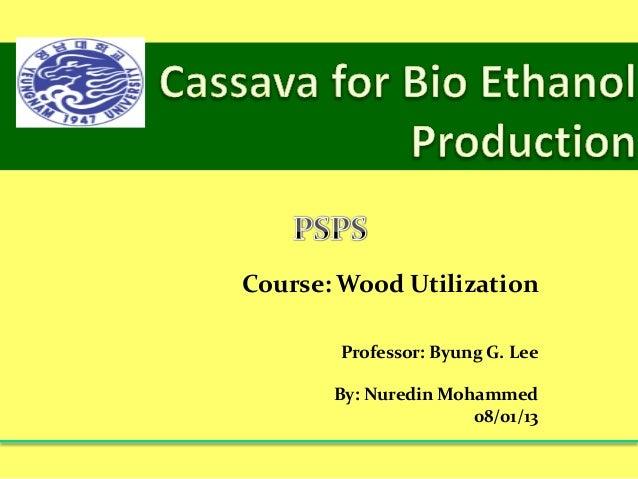 Course: Wood Utilization       Professor: Byung G. Lee       By: Nuredin Mohammed                      08/01/13