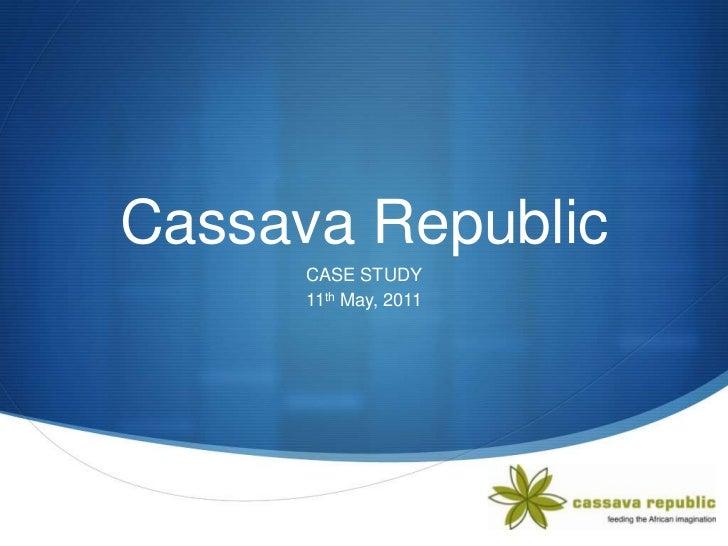 Cassava Republic<br />CASE STUDY<br />11th May, 2011<br />