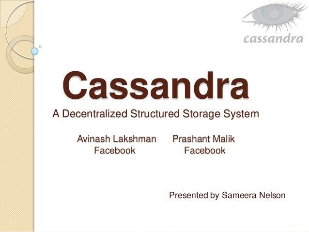 Cassandra A Decentralized Structured Storage System Avinash Lakshman Prashant Malik Facebook Facebook Presented by Sameera...