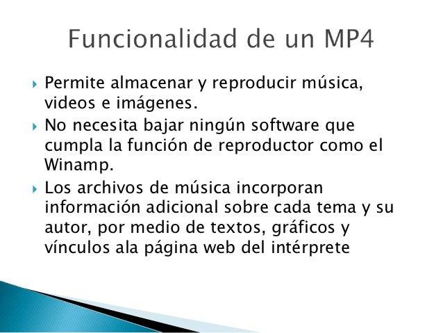    Casetes                                      MP4   Su principal función es la de                Tiene múltiples uso...