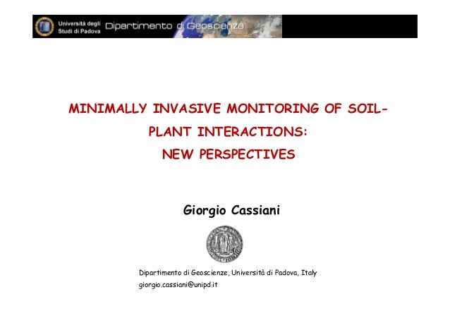 MINIMALLY INVASIVE MONITORING OF SOIL- PLANT INTERACTIONS: NEW PERSPECTIVES Giorgio Cassiani Dipartimento di Geoscienze, U...