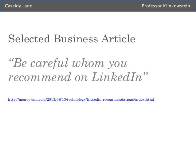 """Cassidy Lang  Professor Klinkowstein  Selected Business Article  """"Be careful whom you recommend on LinkedIn"""" http://money...."""