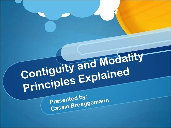 Contiguity and Modality Principles Explained<br />Presented by:<br />Cassie Breeggemann<br />