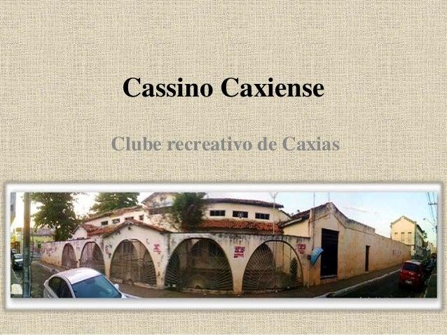Cassino Caxiense Clube recreativo de Caxias