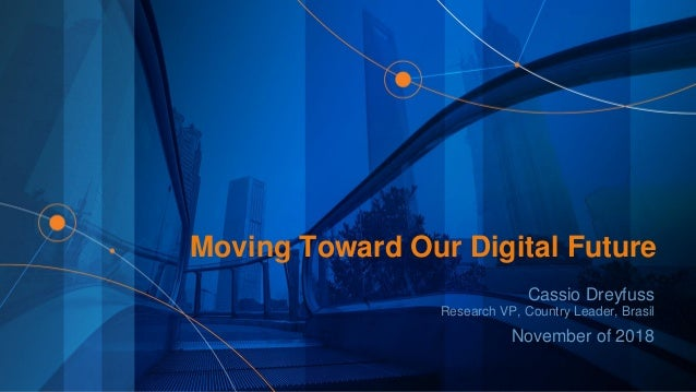 0 © 2016 Gartner, Inc. and/or its affiliates. All rights reserved. Moving Toward Our Digital Future Cassio Dreyfuss Resear...