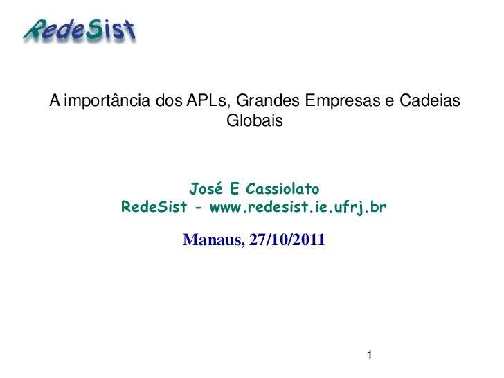 A importância dos APLs, Grandes Empresas e Cadeias                      Globais                José E Cassiolato        Re...