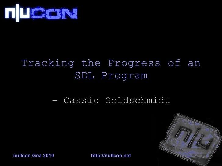 Tracking the Progress of an SDL Program - Cassio Goldschmidt nullcon Goa 2010 http://nullcon.net