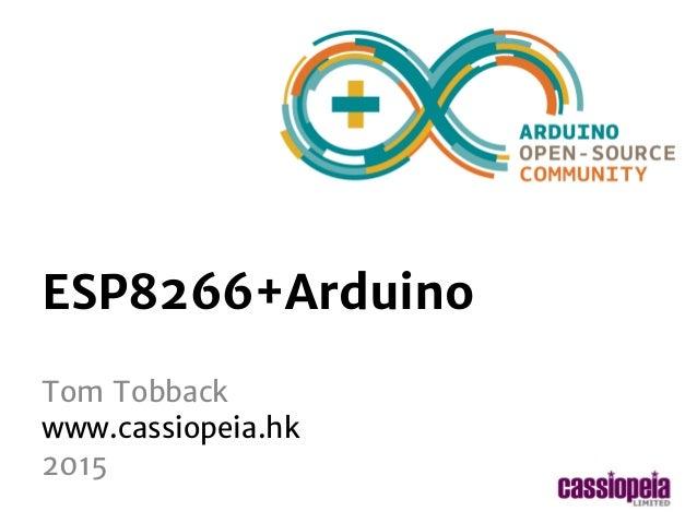 standard Arduino workshop 2014-2015 ESP8266+Arduino Tom Tobback www.cassiopeia.hk 2015