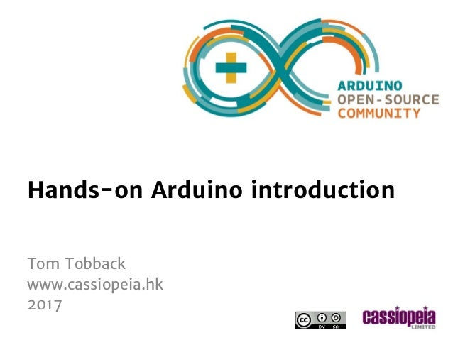 standard Arduino workshop 2017 Hands-on Arduino introduction Tom Tobback www.cassiopeia.hk 2017