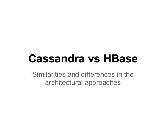 Cassandra vs HBaseSimilarities and differences in thearchitectural approaches