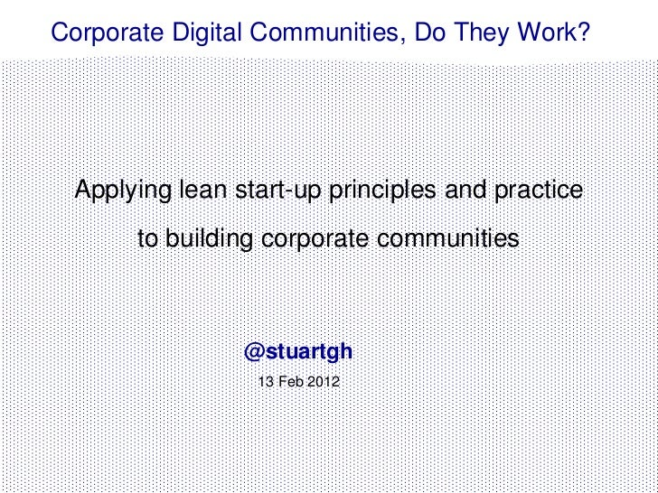 Corporate Digital Communities, Do They Work? Applying lean start-up principles and practice       to building corporate co...