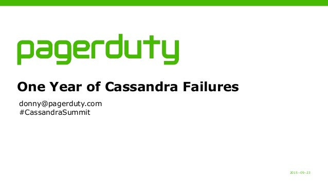 2015−09−23 One Year of Cassandra Failures donny@pagerduty.com #CassandraSummit