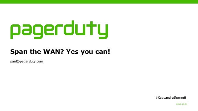2015-10-01 Span the WAN? Yes you can! paul@pagerduty.com #CassandraSummit