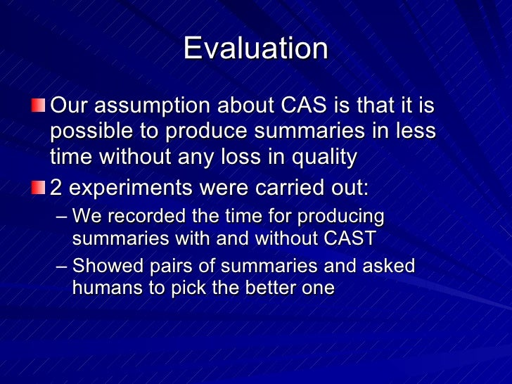 Evaluation <ul><li>Our assumption about CAS is that it is possible to produce summaries in less time without any loss in q...
