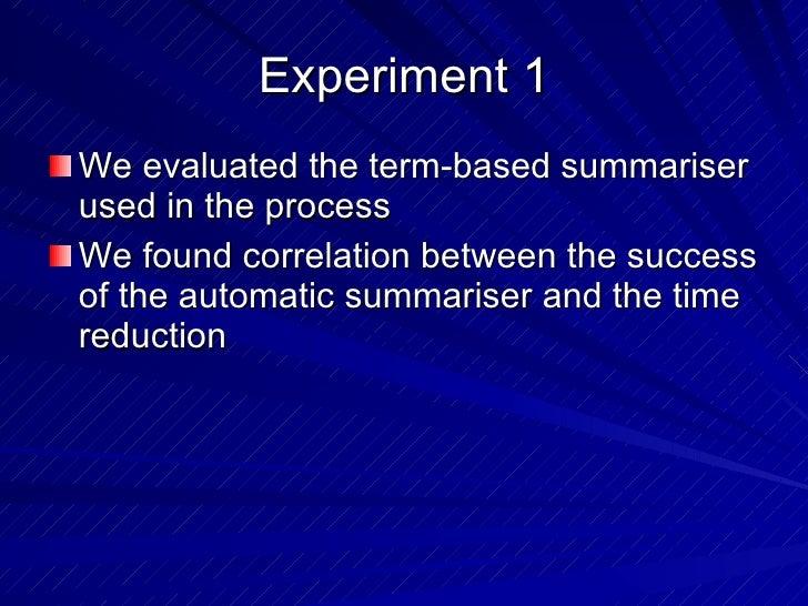 Experiment 1 <ul><li>We evaluated the term-based summariser used in the process </li></ul><ul><li>We found correlation bet...