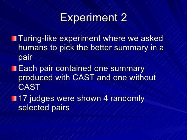 Experiment 2 <ul><li>Turing-like experiment where we asked humans to pick the better summary in a pair </li></ul><ul><li>E...