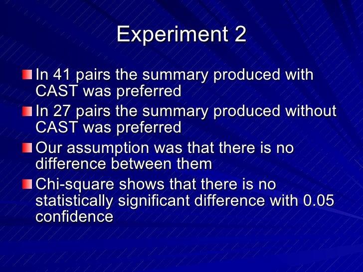 Experiment 2 <ul><li>In 41 pairs the summary produced with CAST was preferred </li></ul><ul><li>In 27 pairs the summary pr...