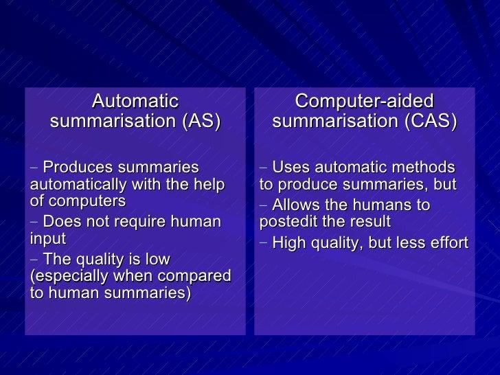 <ul><li>Automatic summarisation (AS) </li></ul><ul><li>Produces summaries automatically with the help of computers </li></...