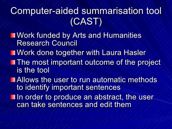 Computer-aided summarisation tool (CAST) <ul><li>Work funded by Arts and Humanities Research Council </li></ul><ul><li>Wor...