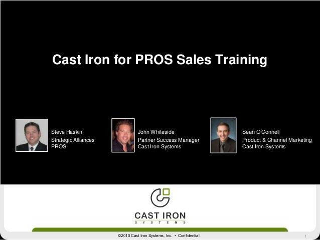 1©2010 Cast Iron Systems, Inc. • ConfidentialCast Iron for PROS Sales TrainingSteve HaskinStrategic AlliancesPROSSean O'Co...