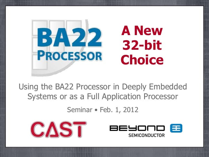 A New                            32-bit                            ChoiceUsing the BA22 Processor in Deeply Embedded  Syst...