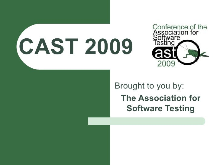 CAST 2009 Brought to you by: The Association for Software Testing
