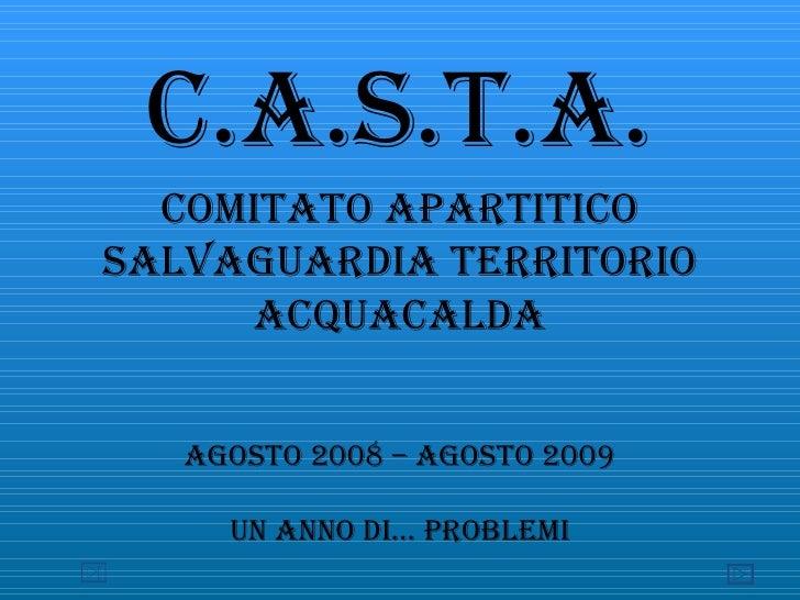 C.A.S.T.A. Comitato Apartitico Salvaguardia Territorio Acquacalda Agosto 2008 – Agosto 2009 Un anno di… problemi